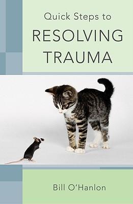 Quick Steps to Resolving Trauma By O'Hanlon, Bill
